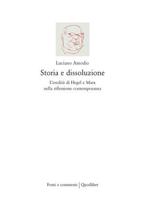 Storia e dissoluzione. L'eredità di Hegel e Marx nella riflessione contemporanea