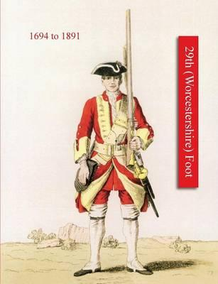 History of Thos. Farrington's Regiment Subsequently Designated the 29th (Worcestershire) Foot 1694-1891