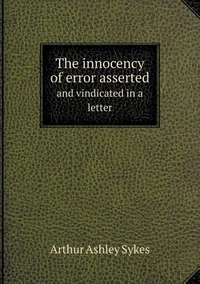 The Innocency of Error Asserted and Vindicated in a Letter