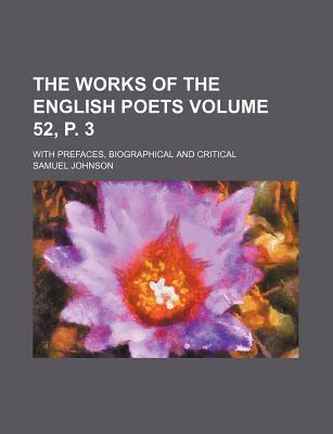 The Works of the English Poets Volume 52, P. 3; With Prefaces, Biographical and Critical