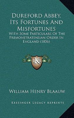 Dureford Abbey, Its Fortunes and Misfortunes