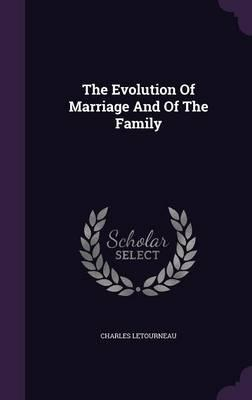 The Evolution of Marriage, and of the Family