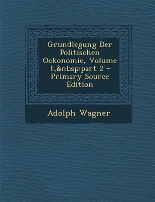 Grundlegung Der Politischen Oekonomie, Volume 1, Part 2