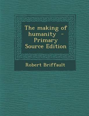 The Making of Humanity - Primary Source Edition