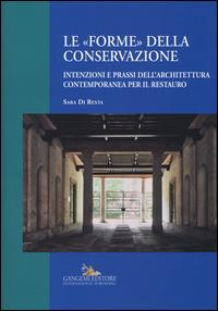 Le «forme» della conservazione. Intenzioni e prassi dell'architettura contemporanea per il restauro