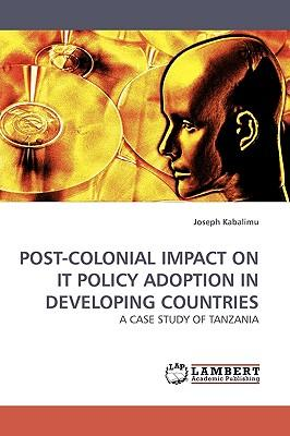 POST-COLONIAL IMPACT ON IT POLICY ADOPTION IN DEVELOPING COUNTRIES