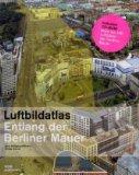 Luftbildatlas entlang der Berliner Mauer