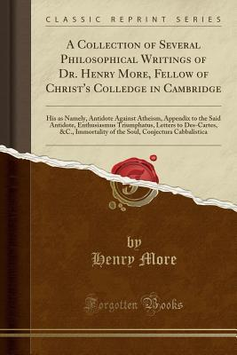 A Collection of Several Philosophical Writings of Dr. Henry More, Fellow of Christ's Colledge in Cambridge