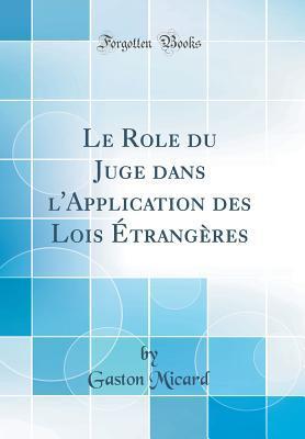 Le Role du Juge dans l'Application des Lois Étrangères (Classic Reprint)