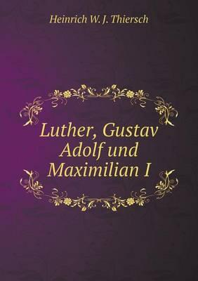 Luther, Gustav Adolf Und Maximilian I
