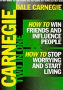How to Win Friends and Influence People & How to stop worrying and start living