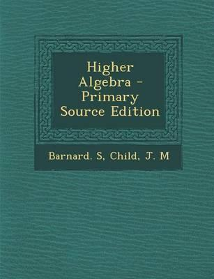 Higher Algebra - Primary Source Edition