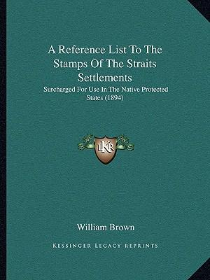 A Reference List to the Stamps of the Straits Settlements