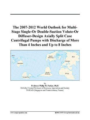 The 2007-2012 World Outlook for Multi-Stage Single-Or Double-Suction Volute-Or Diffuser-Design Axially Split Case Centrifugal Pumps with Discharge of More Than 4 Inches and Up to 8 Inches