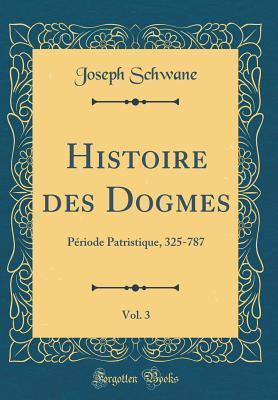 Histoire des Dogmes,...