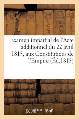 Examen Impartial de l'Acte Additionnel du 22 Avril 1815, aux Constitutions de l'Empire