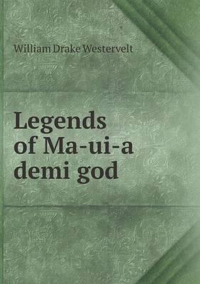 Legends of Ma-Ui-A Demi God