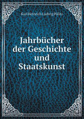 Jahrbucher Der Geschichte Und Staatskunst