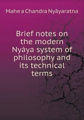 Brief Notes on the Modern Nyaya System of Philosophy and Its Technical Terms