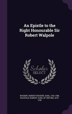 An Epistle to the Right Honourable Sir Robert Walpole