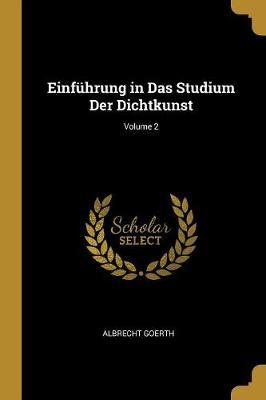 Einfuhrung in Das Studium Der Dichtkunst; Volume 2