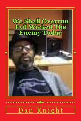 We Shall Overrun Evil Wicked the Enemy Today