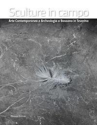 Sculture in campo. Arte contemporanea e archeologia a Bassano in Teverina. Ediz. italiana e inglese