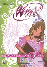Un incantesimo per Flora. Winx club
