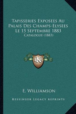Tapisseries Exposees Au Palais Des Champs-Elysees Le 15 Septembre 1883