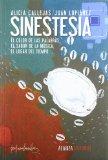 Sinestesia: el color de las palabras, el sabor de la música, el lugar del tiempo--