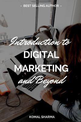 Introduction To Digital Marketing And Beyond