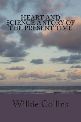 Heart and Science A Story of the Present Time