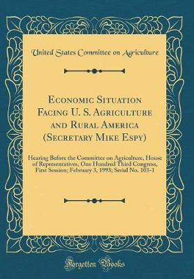 Economic Situation Facing U. S. Agriculture and Rural America (Secretary Mike Espy)