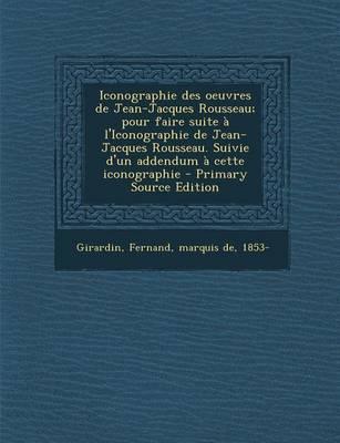 Iconographie Des Oeuvres de Jean-Jacques Rousseau; Pour Faire Suite A L'Iconographie de Jean-Jacques Rousseau. Suivie D'Un Addendum a Cette Iconograph