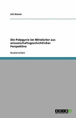 Die Polygynie im Mittelalter aus wissenschaftsgeschichtlicher Perspektive