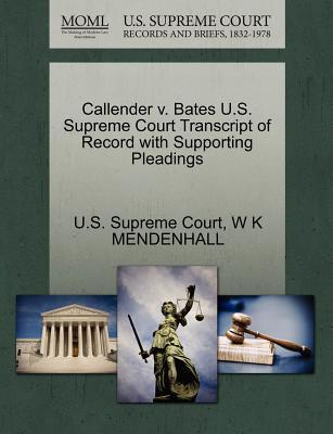 Callender V. Bates U.S. Supreme Court Transcript of Record with Supporting Pleadings
