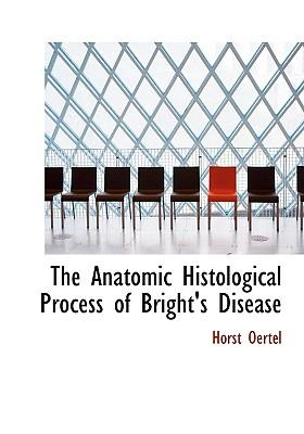 The Anatomic Histological Process of Bright's Disease