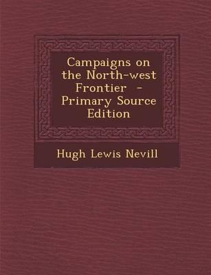 Campaigns on the North-West Frontier - Primary Source Edition