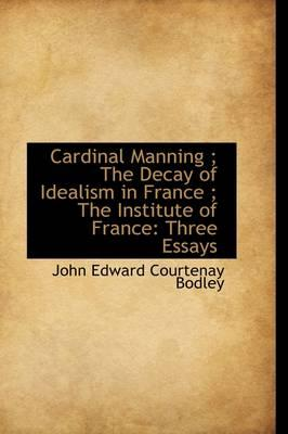 Cardinal Manning; the Decay of Idealism in France; the Institute of France