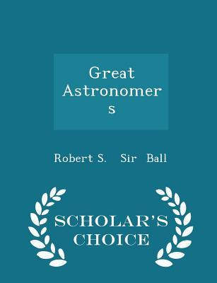 Great Astronomers - Scholar's Choice Edition