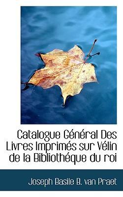 Catalogue General Des Livres Imprimes Sur Velin De La Bibliotheque Du Roi