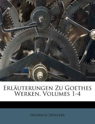 Erläuterungen Zu Goethes Werken, Volumes 1-4
