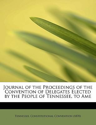 Journal of the Proceedings of the Convention of Delegates Elected by the People of Tennessee, to Ame