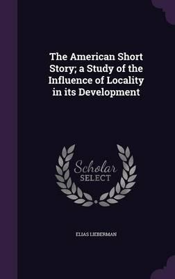 The American Short Story; A Study of the Influence of Locality in Its Development