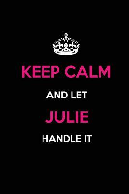 Keep Calm and Let Julie Handle It