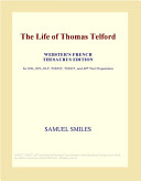 The Life of Thomas Telford (Webster's French Thesaurus Edition)