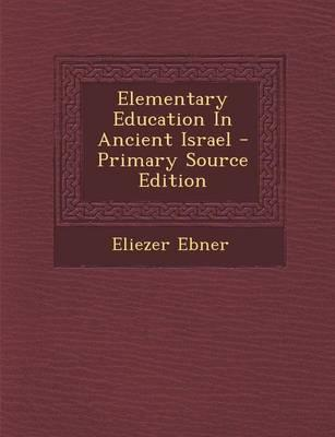 Elementary Education in Ancient Israel - Primary Source Edition