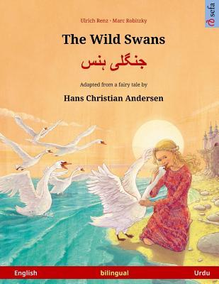 The Wild Swans – Jungli hans. Bilingual children's book adapted from a fairy tale by Hans Christian Andersen (English – Urdu)