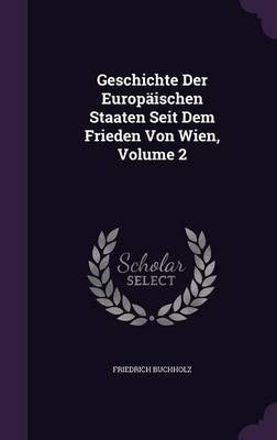 Geschichte Der Europaischen Staaten Seit Dem Frieden Von Wien, Volume 2