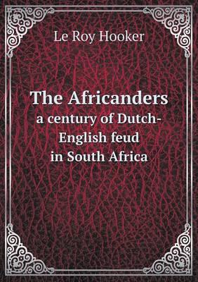 The Africanders a Century of Dutch-English Feud in South Africa